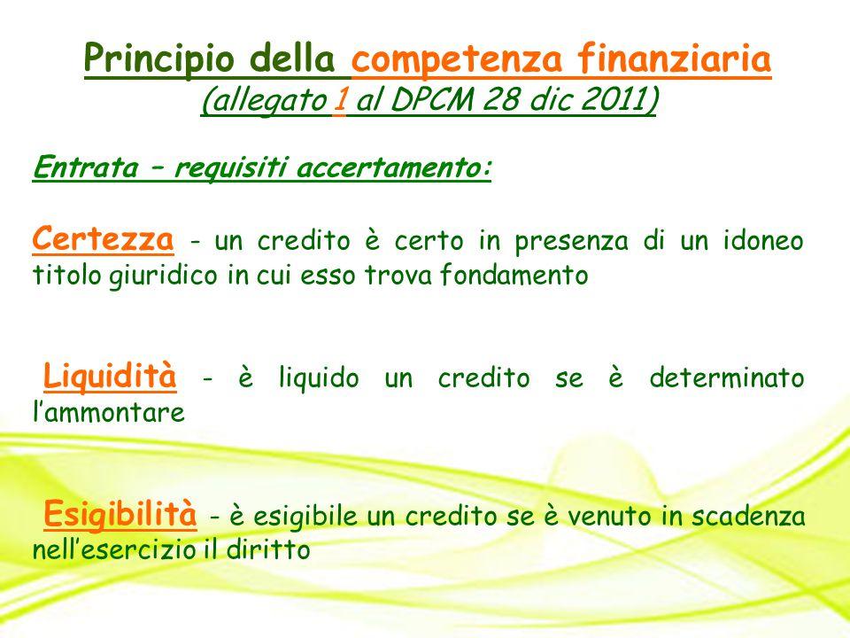 Principio della competenza finanziaria (allegato 1 al DPCM 28 dic 2011) Entrata – requisiti accertamento: Certezza - un credito è certo in presenza di