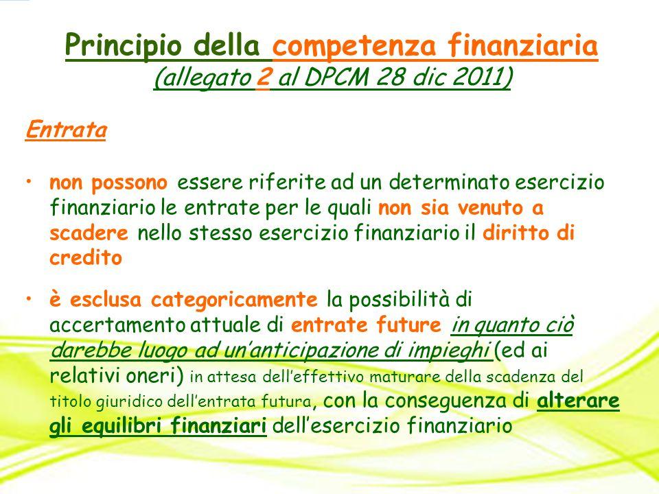 Principio della competenza finanziaria (allegato 2 al DPCM 28 dic 2011) Entrata non possono essere riferite ad un determinato esercizio finanziario le