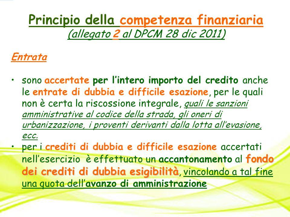 Principio della competenza finanziaria (allegato 2 al DPCM 28 dic 2011) Entrata sono accertate per l'intero importo del credito anche le entrate di du