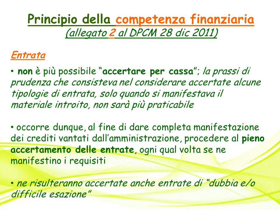 """Principio della competenza finanziaria (allegato 2 al DPCM 28 dic 2011) Entrata non è più possibile """"accertare per cassa""""; la prassi di prudenza che c"""