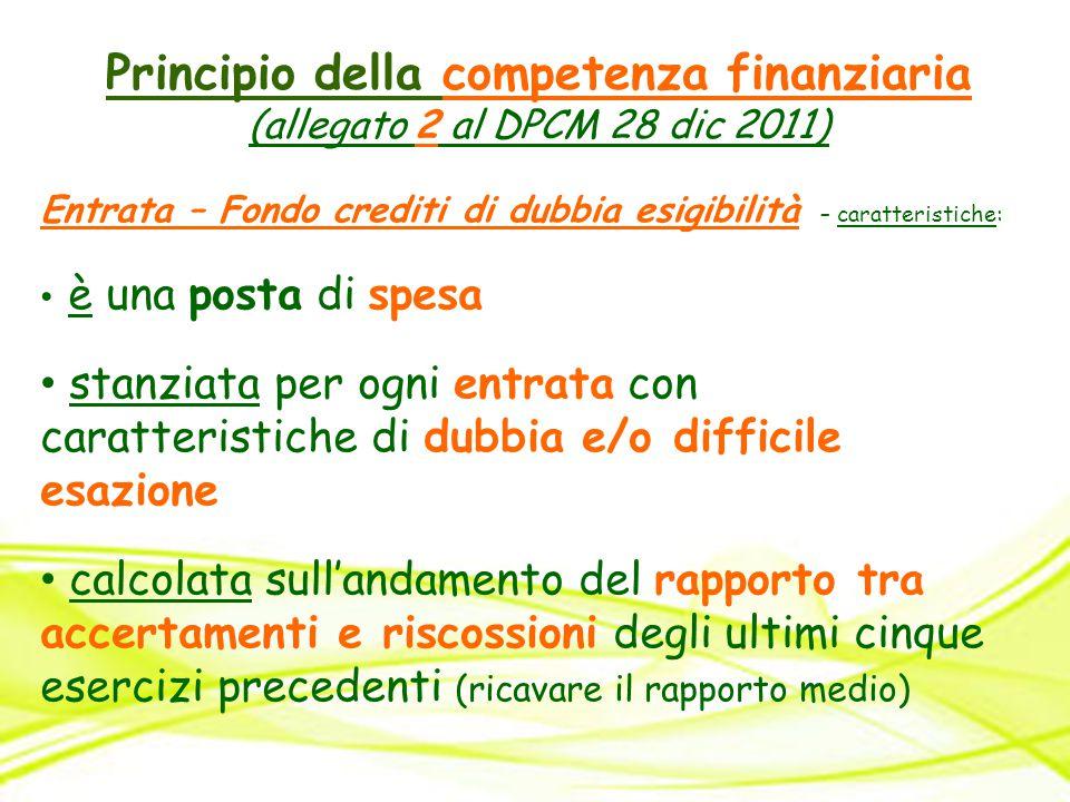 Principio della competenza finanziaria (allegato 2 al DPCM 28 dic 2011) Entrata – Fondo crediti di dubbia esigibilità – caratteristiche: è una posta d