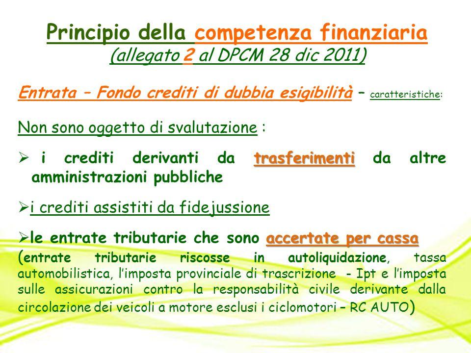 Principio della competenza finanziaria (allegato 2 al DPCM 28 dic 2011) Entrata – Fondo crediti di dubbia esigibilità – caratteristiche: Non sono ogge