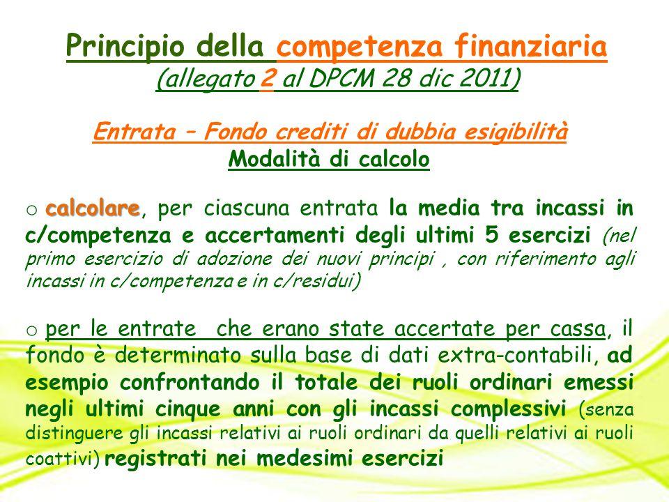 Principio della competenza finanziaria (allegato 2 al DPCM 28 dic 2011) Entrata – Fondo crediti di dubbia esigibilità Modalità di calcolo calcolare o