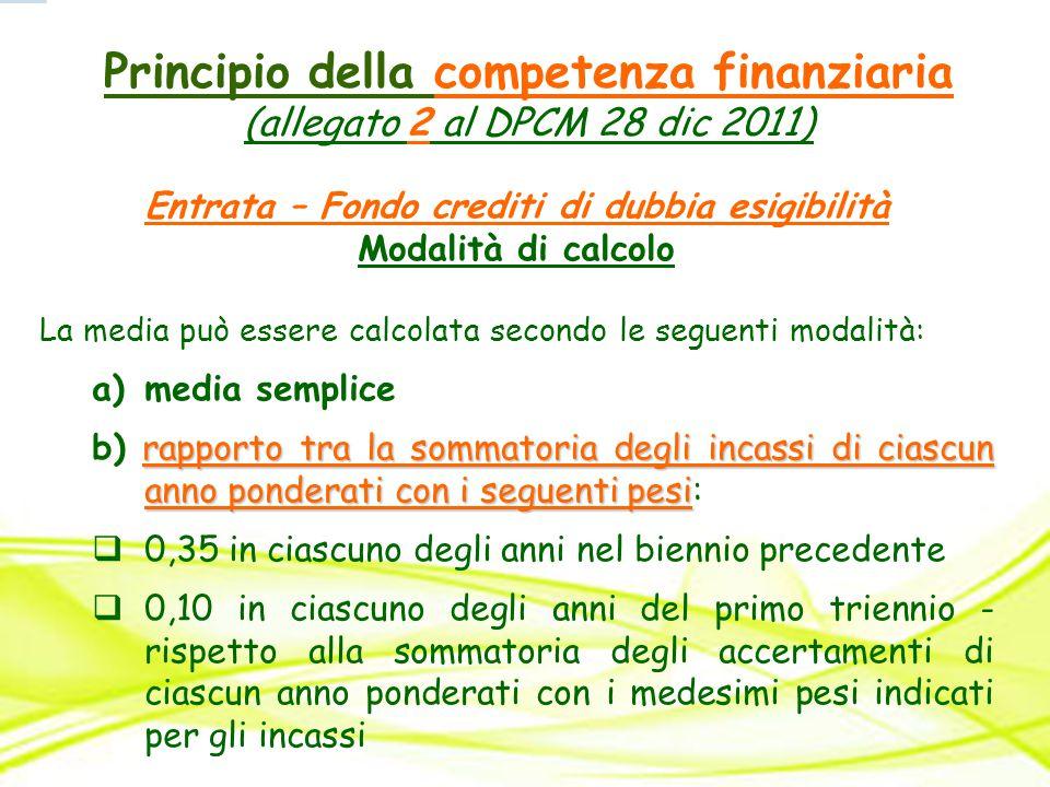 Principio della competenza finanziaria (allegato 2 al DPCM 28 dic 2011) Entrata – Fondo crediti di dubbia esigibilità Modalità di calcolo La media può