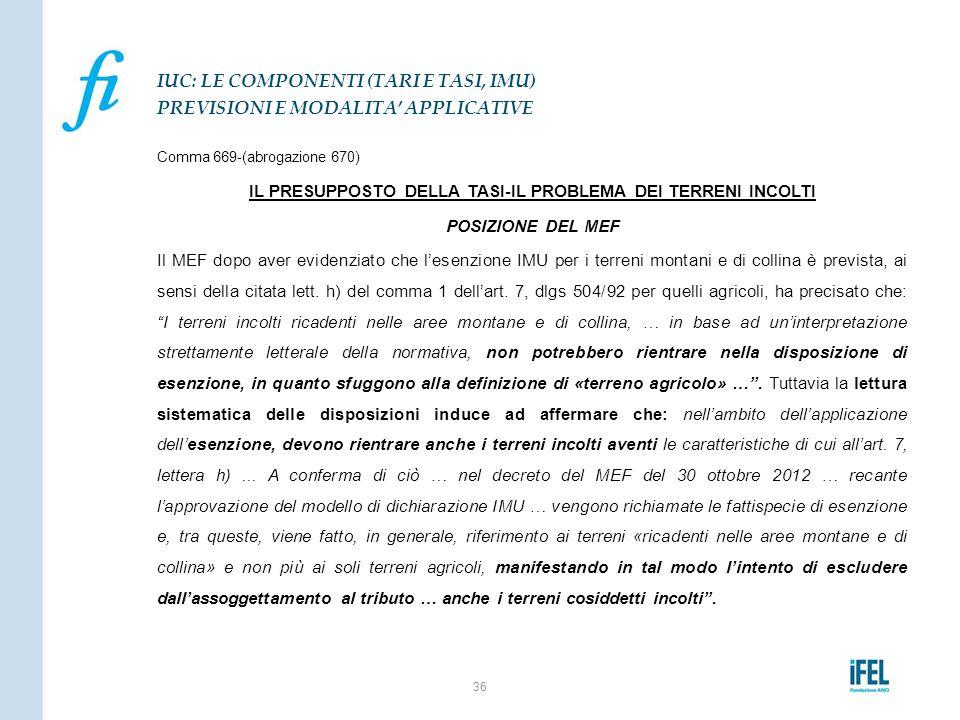 Comma 669-(abrogazione 670) IL PRESUPPOSTO DELLA TASI-IL PROBLEMA DEI TERRENI INCOLTI POSIZIONE DEL MEF Il MEF dopo aver evidenziato che l'esenzione I