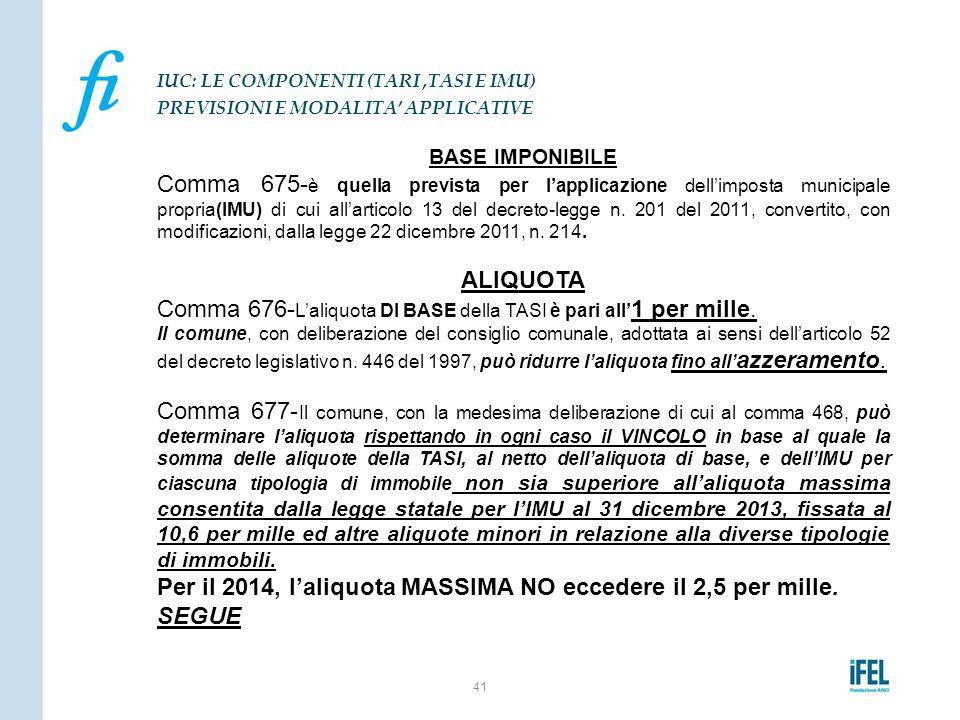 BASE IMPONIBILE Comma 675- è quella prevista per l'applicazione dell'imposta municipale propria(IMU) di cui all'articolo 13 del decreto-legge n. 201 d