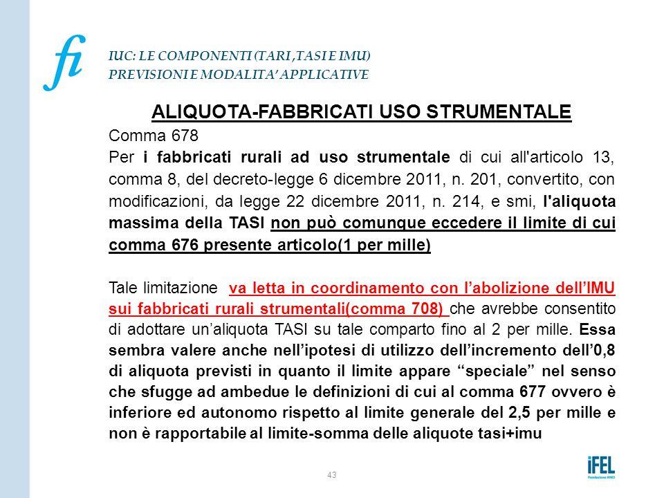 ALIQUOTA-FABBRICATI USO STRUMENTALE Comma 678 Per i fabbricati rurali ad uso strumentale di cui all'articolo 13, comma 8, del decreto-legge 6 dicembre