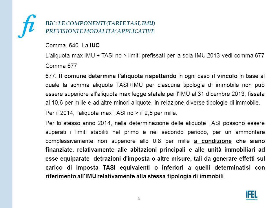 Comma 640 La IUC L'aliquota max IMU + TASI no > limiti prefissati per la sola IMU 2013-vedi comma 677 Comma 677 677. Il comune determina l'aliquota ri