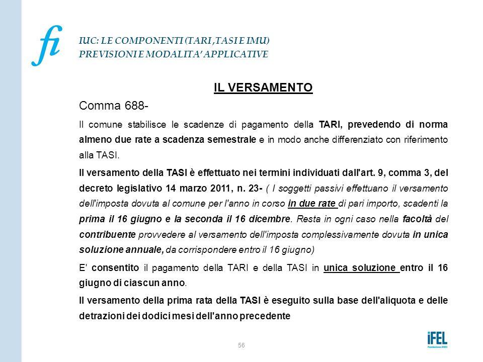 IL VERSAMENTO Comma 688- Il comune stabilisce le scadenze di pagamento della TARI, prevedendo di norma almeno due rate a scadenza semestrale e in modo