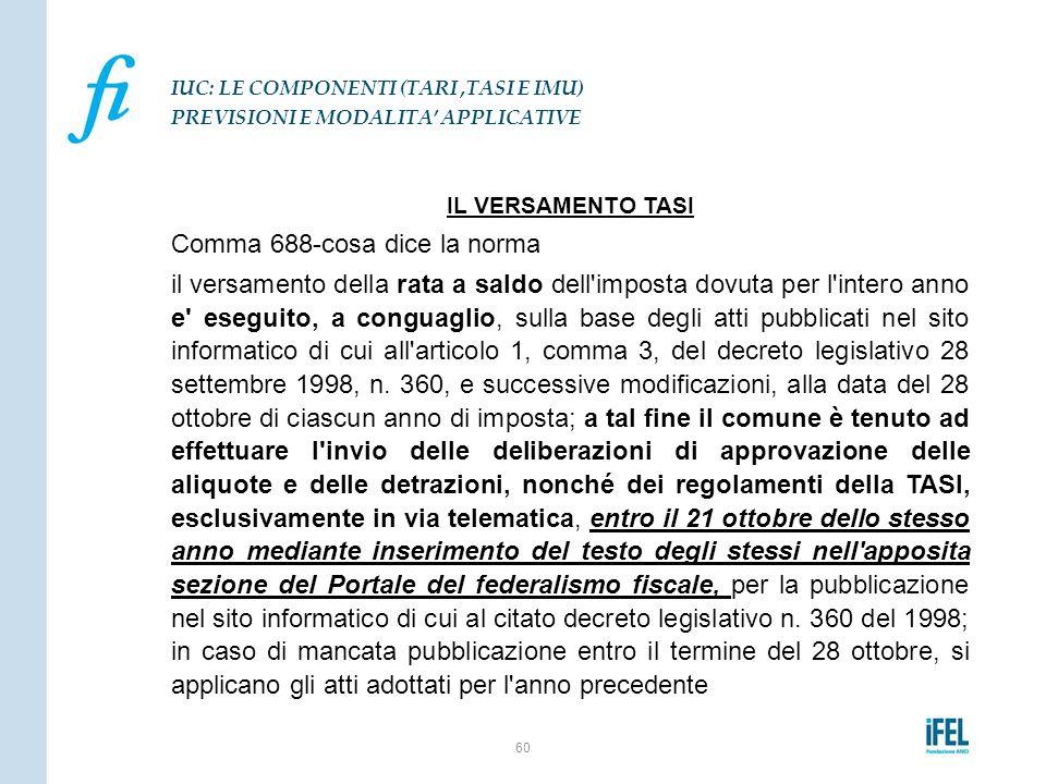 IL VERSAMENTO TASI Comma 688-cosa dice la norma il versamento della rata a saldo dell'imposta dovuta per l'intero anno e' eseguito, a conguaglio, sull
