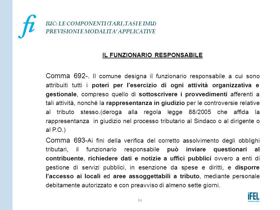 IL FUNZIONARIO RESPONSABILE Comma 692-. Il comune designa il funzionario responsabile a cui sono attribuiti tutti i poteri per l'esercizio di ogni att