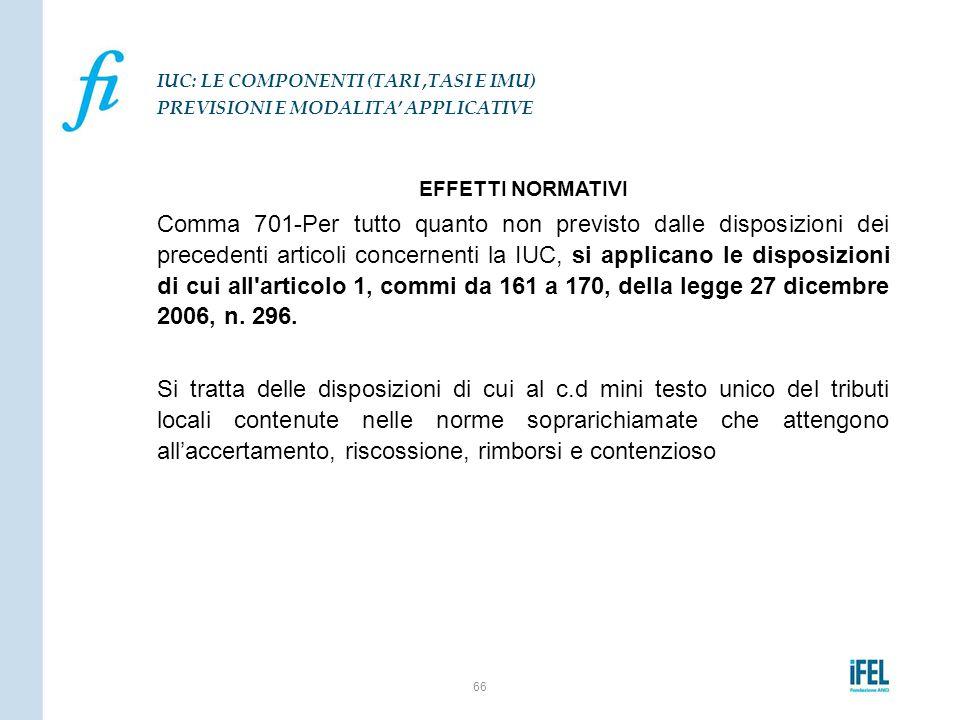 EFFETTI NORMATIVI Comma 701-Per tutto quanto non previsto dalle disposizioni dei precedenti articoli concernenti la IUC, si applicano le disposizioni