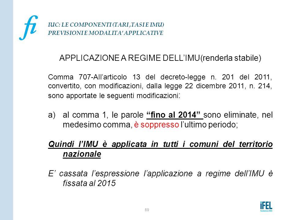 APPLICAZIONE A REGIME DELL'IMU(renderla stabile) Comma 707-All'articolo 13 del decreto-legge n. 201 del 2011, convertito, con modificazioni, dalla leg