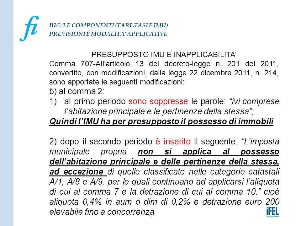 PRESUPPOSTO IMU E INAPPLICABILITA' Comma 707-All'articolo 13 del decreto-legge n. 201 del 2011, convertito, con modificazioni, dalla legge 22 dicembre