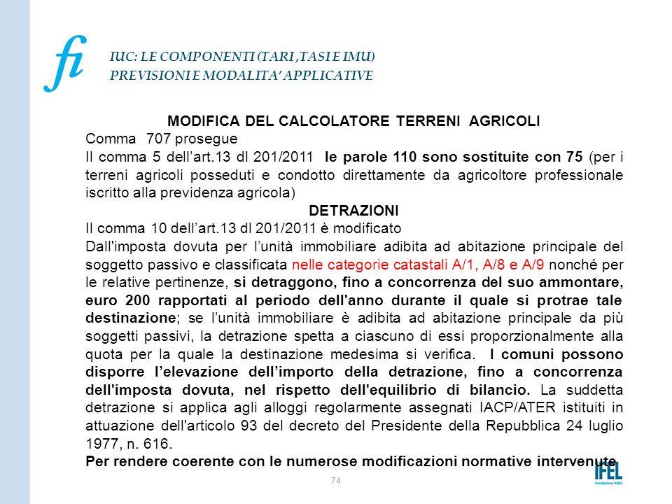 MODIFICA DEL CALCOLATORE TERRENI AGRICOLI Comma 707 prosegue Il comma 5 dell'art.13 dl 201/2011 le parole 110 sono sostituite con 75 (per i terreni ag