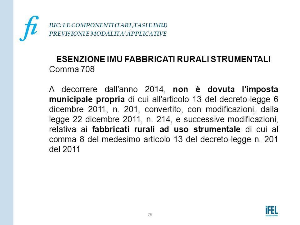 ESENZIONE IMU FABBRICATI RURALI STRUMENTALI Comma 708 A decorrere dall'anno 2014, non è dovuta l'imposta municipale propria di cui all'articolo 13 del