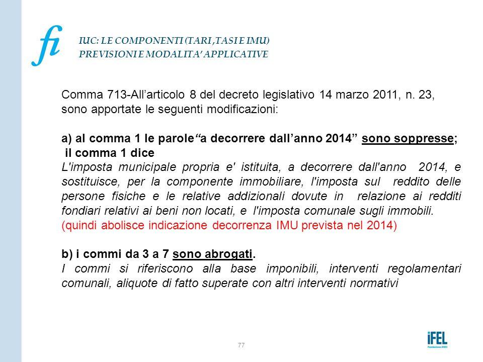 """Comma 713-All'articolo 8 del decreto legislativo 14 marzo 2011, n. 23, sono apportate le seguenti modificazioni: a) al comma 1 le parole""""a decorrere d"""