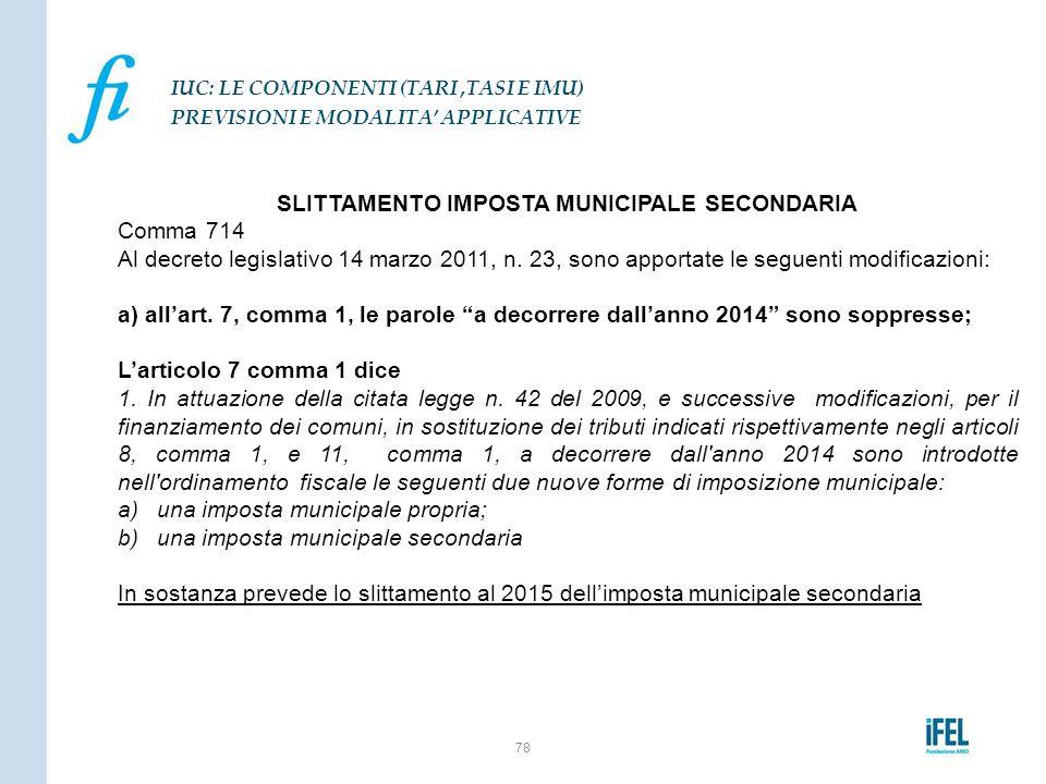 SLITTAMENTO IMPOSTA MUNICIPALE SECONDARIA Comma 714 Al decreto legislativo 14 marzo 2011, n. 23, sono apportate le seguenti modificazioni: a) all'art.