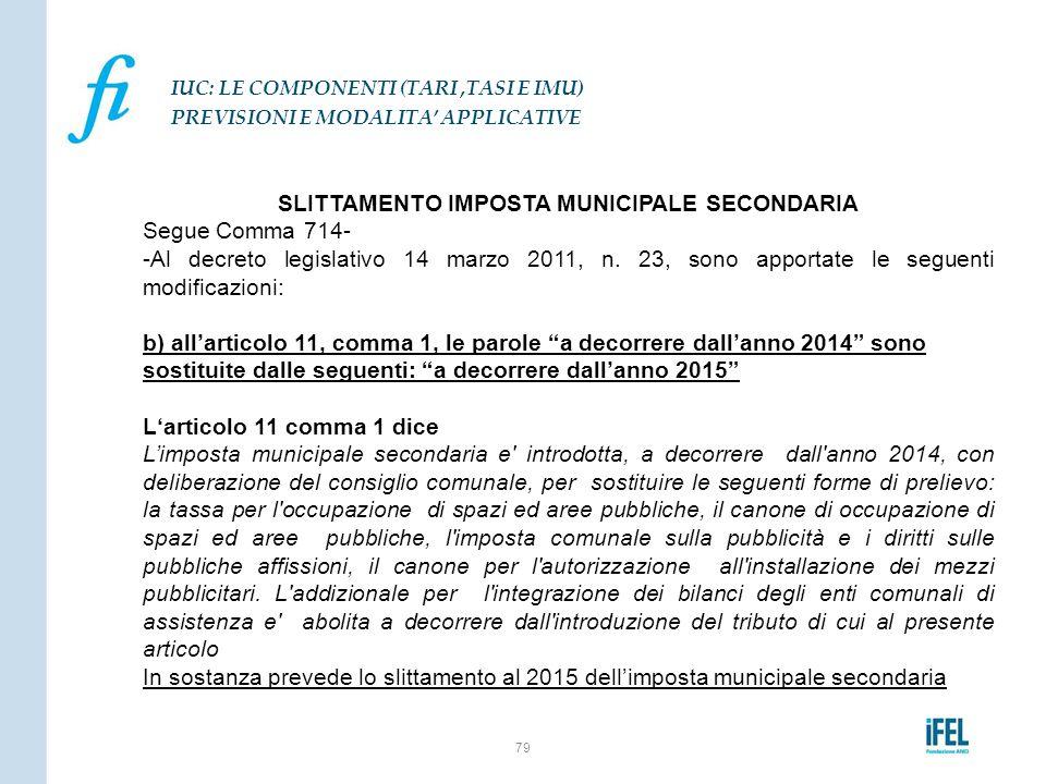 SLITTAMENTO IMPOSTA MUNICIPALE SECONDARIA Segue Comma 714- -Al decreto legislativo 14 marzo 2011, n. 23, sono apportate le seguenti modificazioni: b)