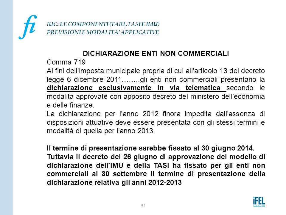 DICHIARAZIONE ENTI NON COMMERCIALI Comma 719 Ai fini dell'imposta municipale propria di cui all'articolo 13 del decreto legge 6 dicembre 2011……..gli e