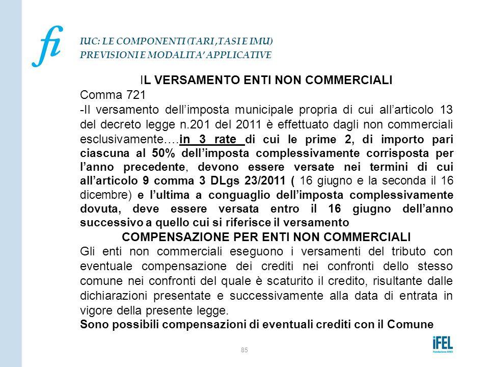 IL VERSAMENTO ENTI NON COMMERCIALI Comma 721 -Il versamento dell'imposta municipale propria di cui all'articolo 13 del decreto legge n.201 del 2011 è