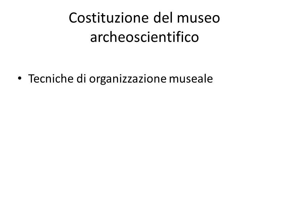 Costituzione del museo archeoscientifico Tecniche di organizzazione museale