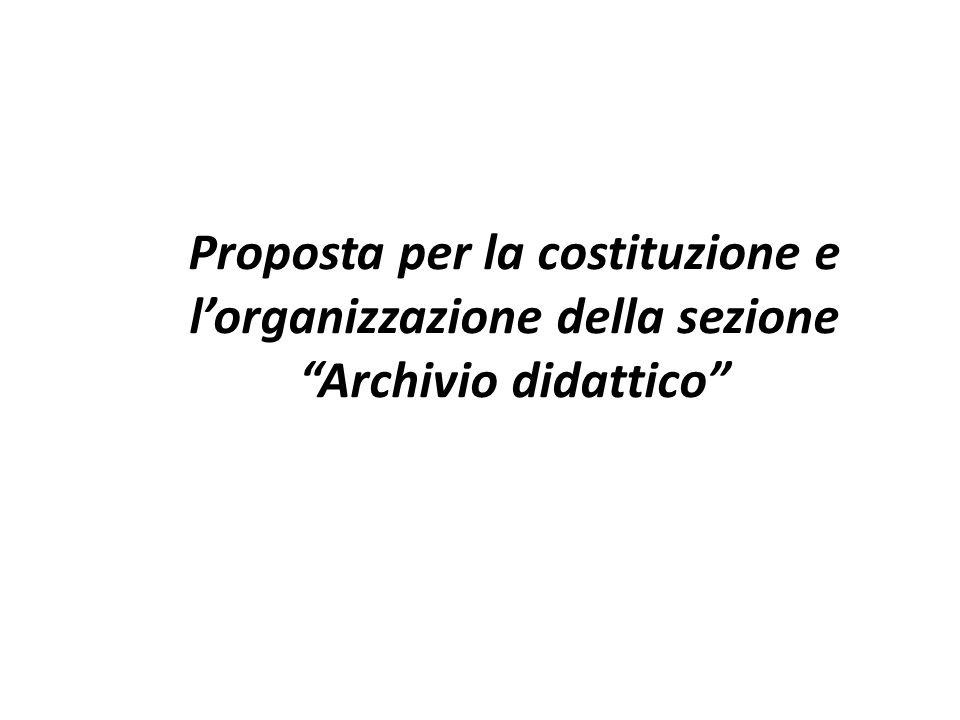 """Proposta per la costituzione e l'organizzazione della sezione """"Archivio didattico"""""""