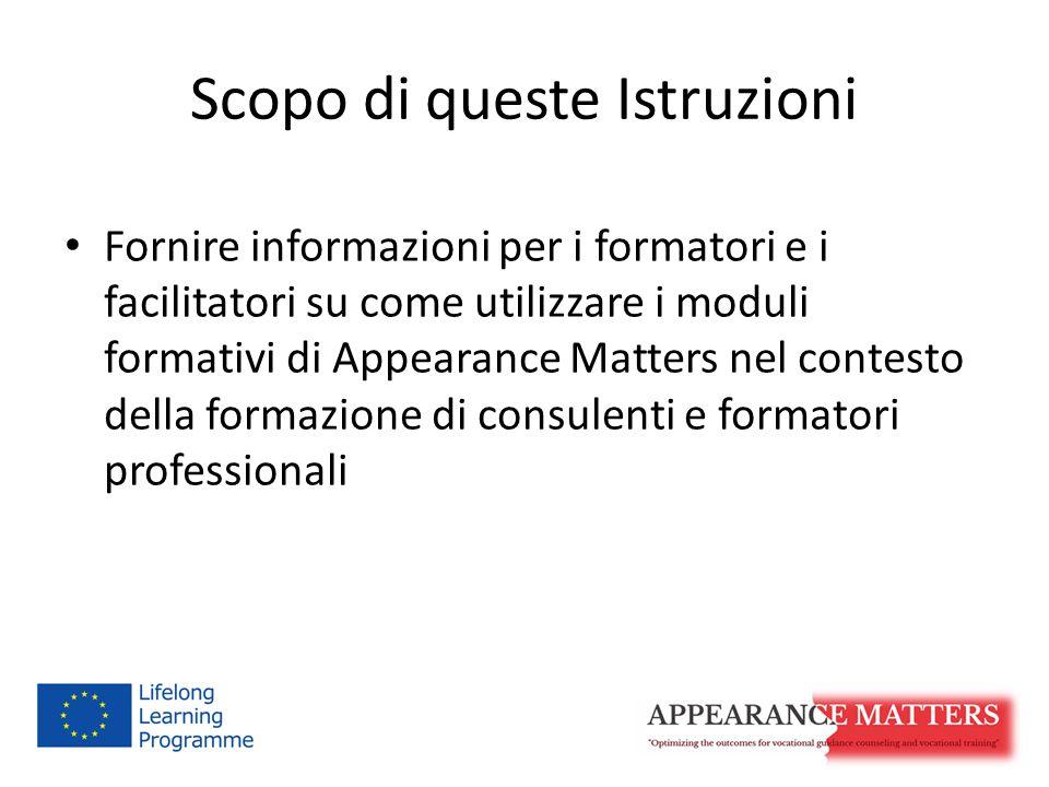 Scopo di queste Istruzioni Fornire informazioni per i formatori e i facilitatori su come utilizzare i moduli formativi di Appearance Matters nel contesto della formazione di consulenti e formatori professionali