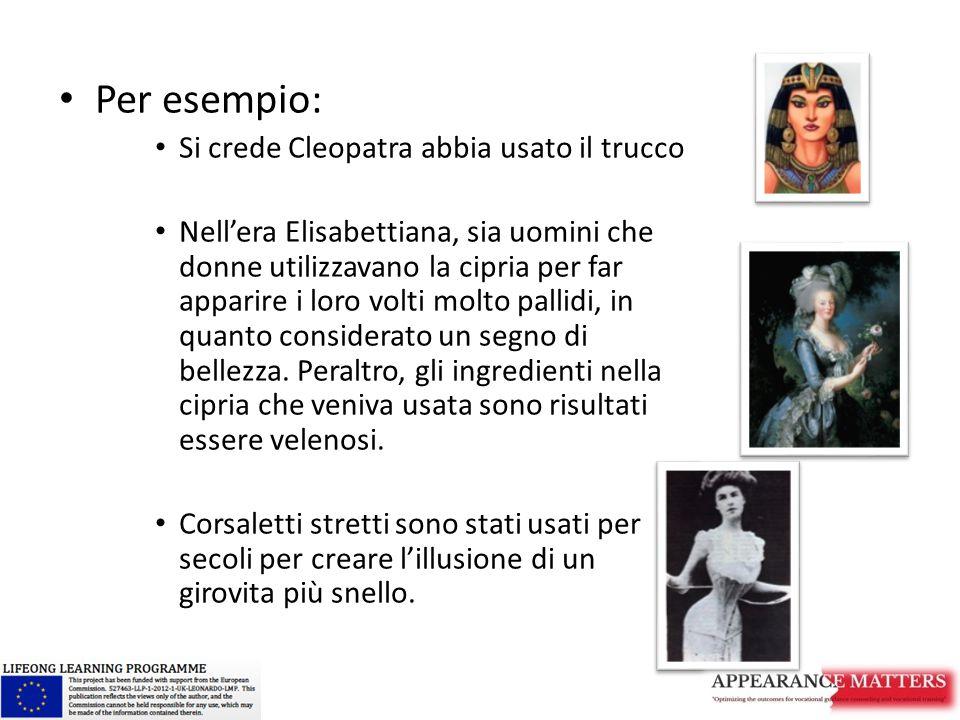 Per esempio: Si crede Cleopatra abbia usato il trucco Nell'era Elisabettiana, sia uomini che donne utilizzavano la cipria per far apparire i loro volti molto pallidi, in quanto considerato un segno di bellezza.