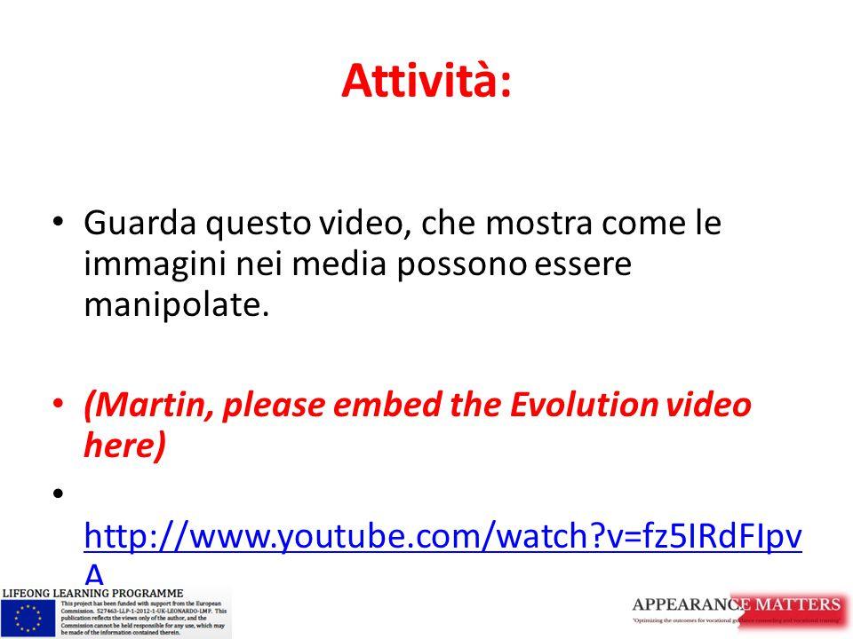 Attività: Guarda questo video, che mostra come le immagini nei media possono essere manipolate. (Martin, please embed the Evolution video here) http:/