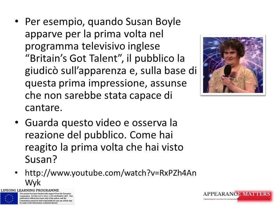 """Per esempio, quando Susan Boyle apparve per la prima volta nel programma televisivo inglese """"Britain's Got Talent"""", il pubblico la giudicò sull'appare"""