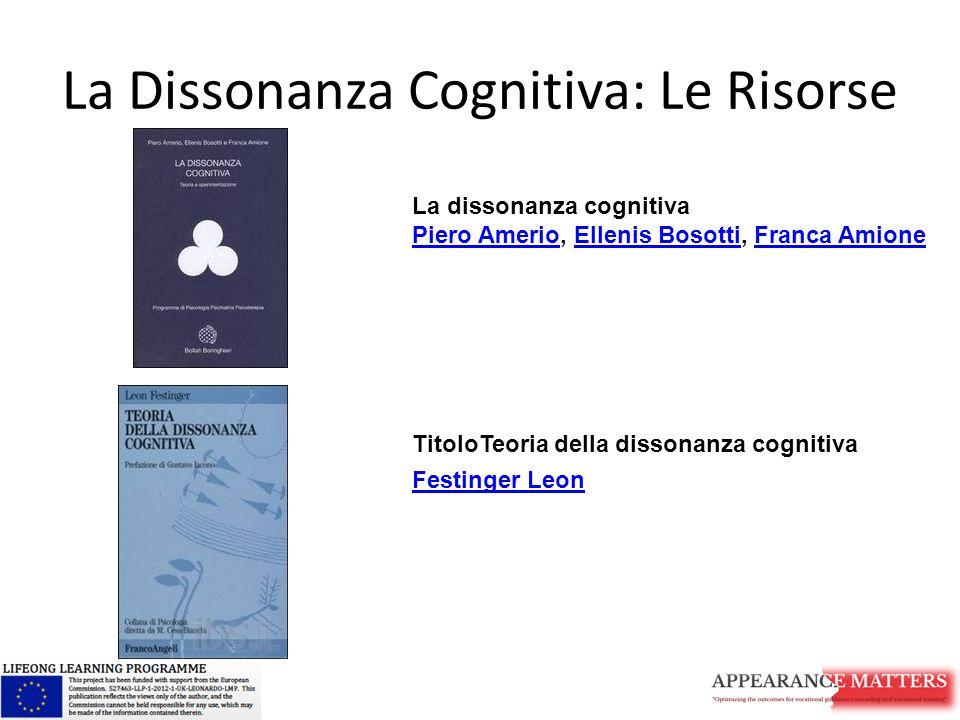 La Dissonanza Cognitiva: Le Risorse La dissonanza cognitiva Piero AmerioPiero Amerio, Ellenis Bosotti, Franca AmioneEllenis BosottiFranca Amione Titol