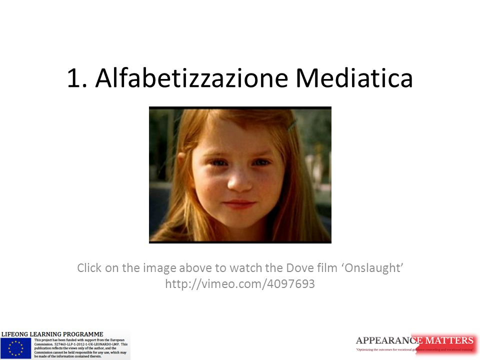 1. Alfabetizzazione Mediatica Click on the image above to watch the Dove film 'Onslaught' http://vimeo.com/4097693