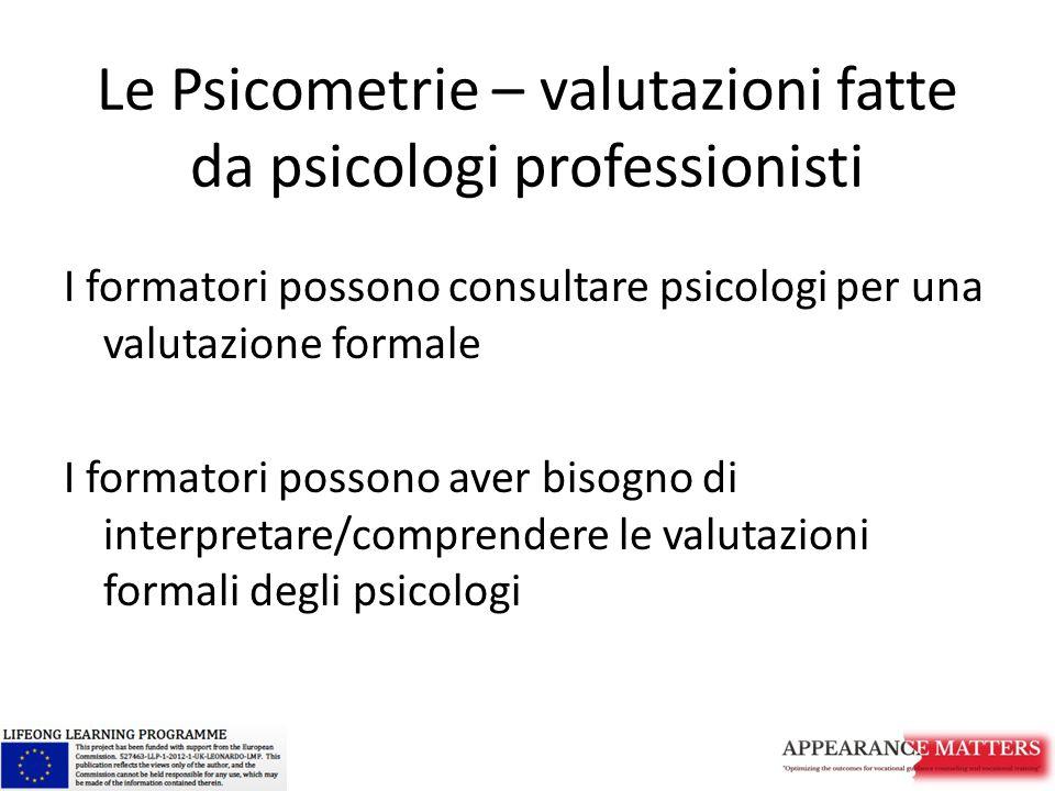 Le Psicometrie – valutazioni fatte da psicologi professionisti I formatori possono consultare psicologi per una valutazione formale I formatori posson