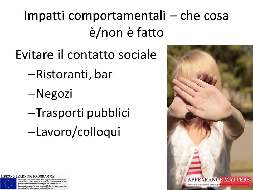 Impatti comportamentali – che cosa è/non è fatto Evitare il contatto sociale – Ristoranti, bar – Negozi – Trasporti pubblici – Lavoro/colloqui