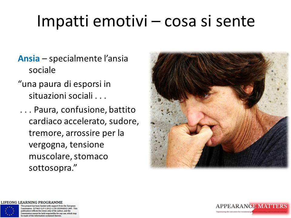 Impatti emotivi – cosa si sente Ansia – specialmente l'ansia sociale una paura di esporsi in situazioni sociali......