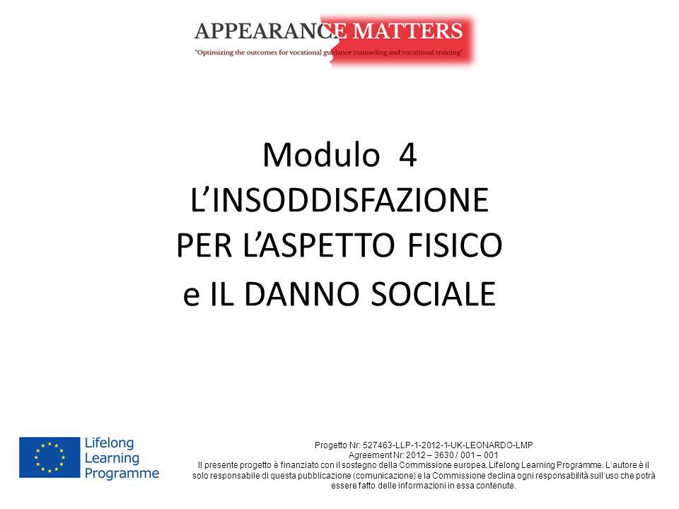 Modulo 4 L'INSODDISFAZIONE PER L'ASPETTO FISICO e IL DANNO SOCIALE Progetto Nr: 527463-LLP-1-2012-1-UK-LEONARDO-LMP Agreement Nr: 2012 – 3630 / 001 –