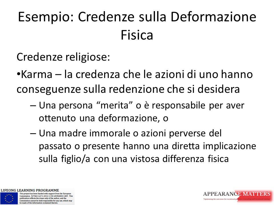 Esempio: Credenze sulla Deformazione Fisica Credenze religiose: Karma – la credenza che le azioni di uno hanno conseguenze sulla redenzione che si des