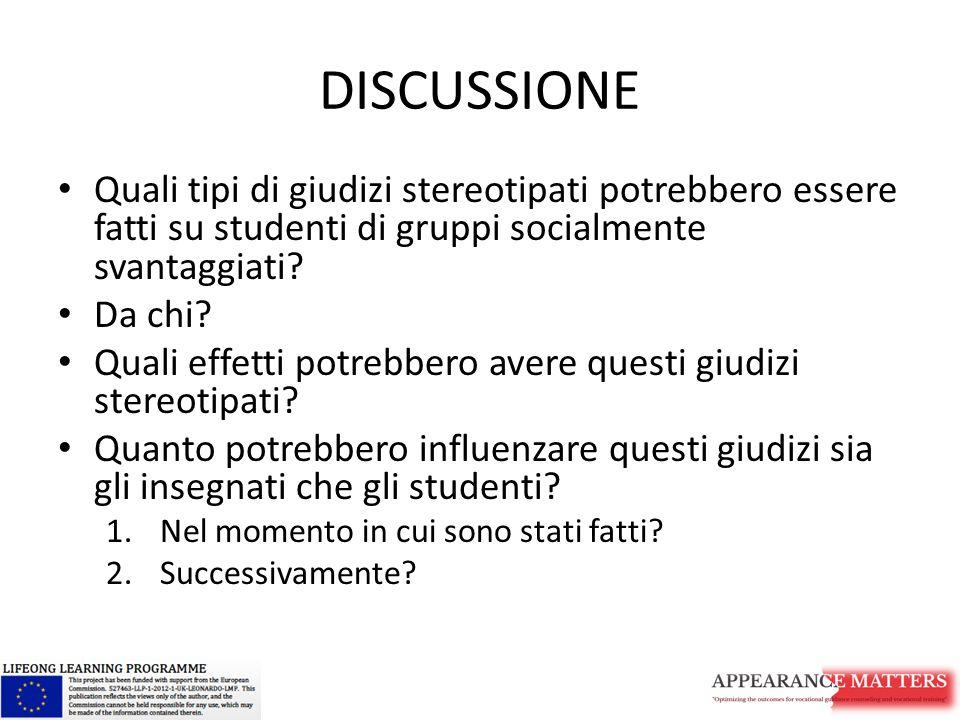 DISCUSSIONE Quali tipi di giudizi stereotipati potrebbero essere fatti su studenti di gruppi socialmente svantaggiati? Da chi? Quali effetti potrebber