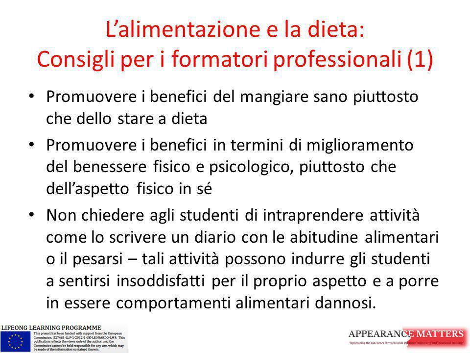 L'alimentazione e la dieta: Consigli per i formatori professionali (1) Promuovere i benefici del mangiare sano piuttosto che dello stare a dieta Promu