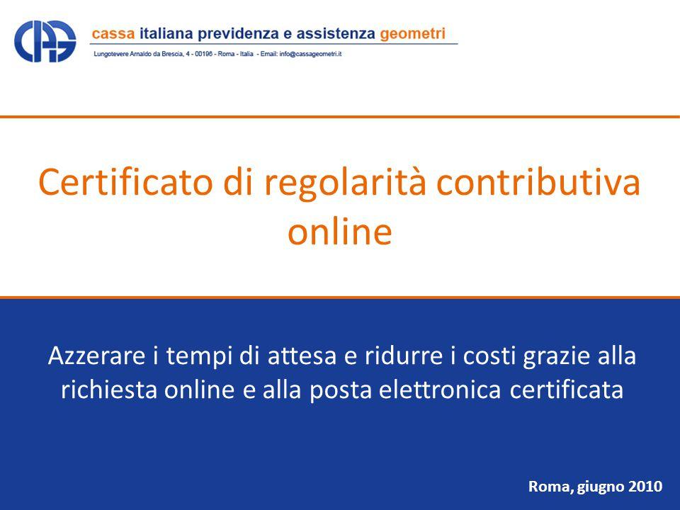Roma, giugno 2010 Azzerare i tempi di attesa e ridurre i costi grazie alla richiesta online e alla posta elettronica certificata Certificato di regolarità contributiva online