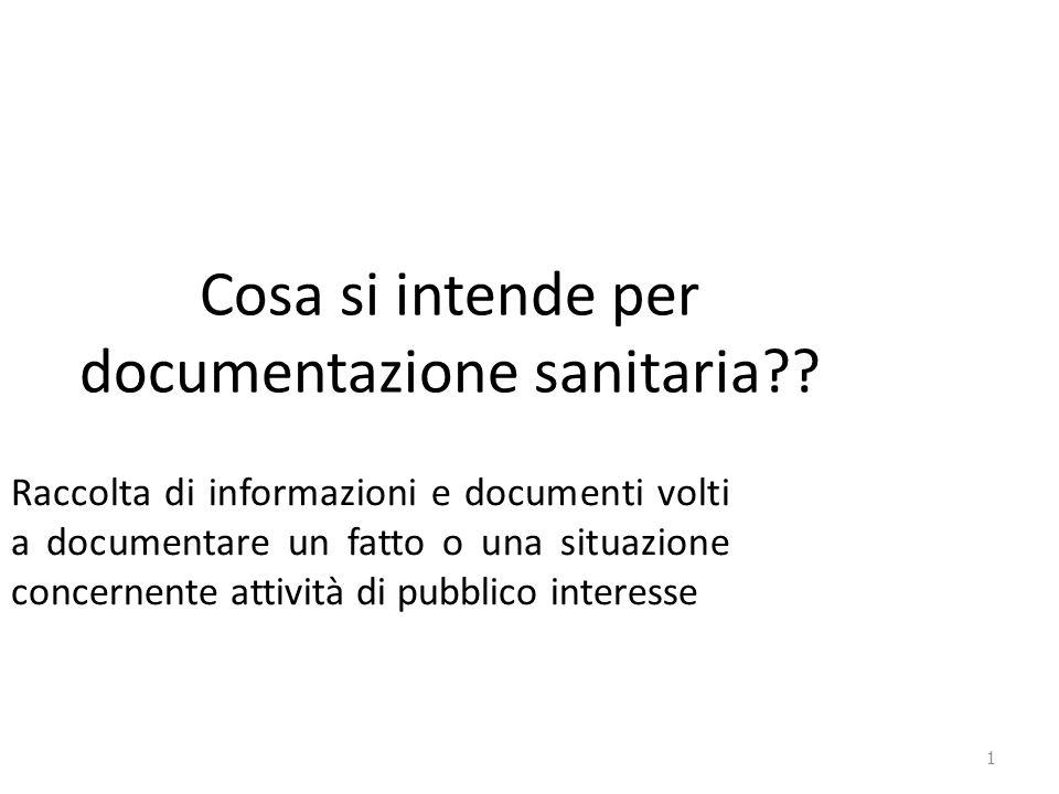 1 Cosa si intende per documentazione sanitaria?? Raccolta di informazioni e documenti volti a documentare un fatto o una situazione concernente attivi
