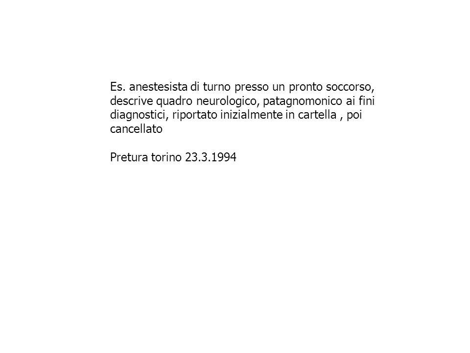 Es. anestesista di turno presso un pronto soccorso, descrive quadro neurologico, patagnomonico ai fini diagnostici, riportato inizialmente in cartella