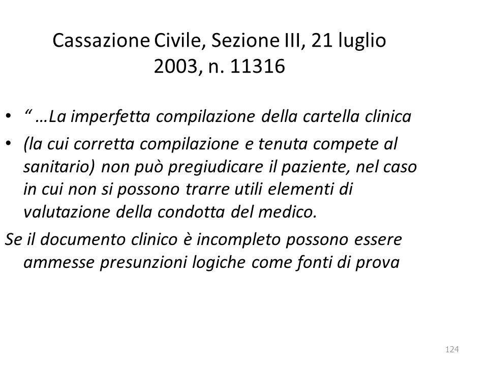 """124 Cassazione Civile, Sezione III, 21 luglio 2003, n. 11316 """" …La imperfetta compilazione della cartella clinica (la cui corretta compilazione e tenu"""