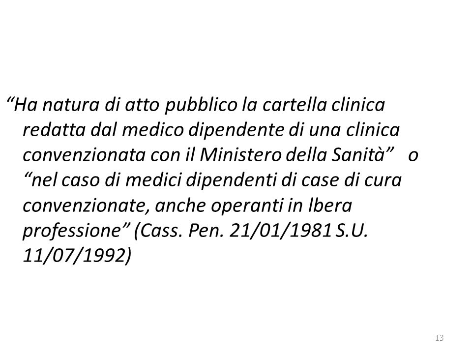 """13 """"Ha natura di atto pubblico la cartella clinica redatta dal medico dipendente di una clinica convenzionata con il Ministero della Sanità"""" o """"nel ca"""