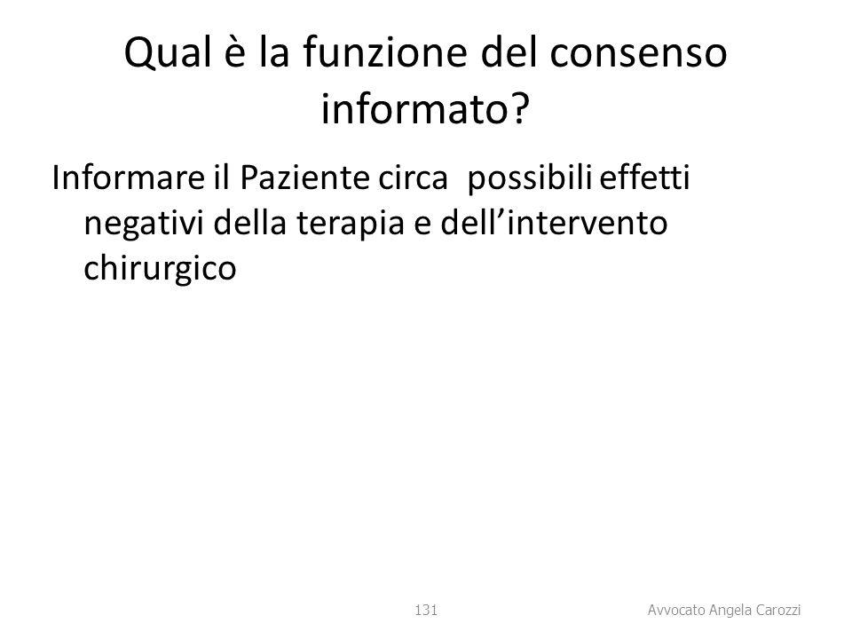 131 Qual è la funzione del consenso informato? Informare il Paziente circa possibili effetti negativi della terapia e dell'intervento chirurgico 131 A