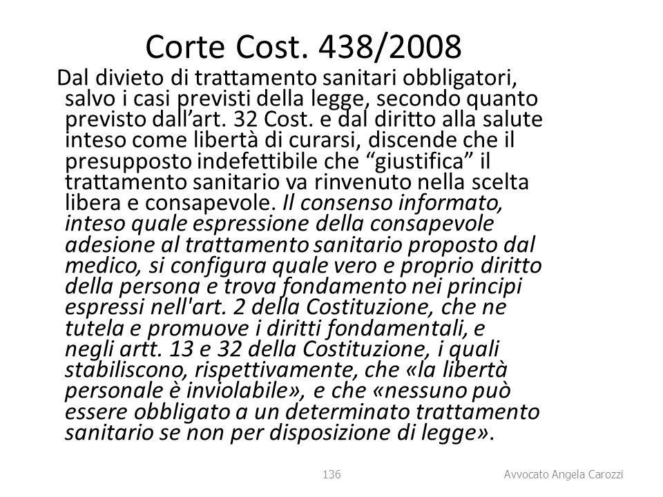 136 Corte Cost. 438/2008 Dal divieto di trattamento sanitari obbligatori, salvo i casi previsti della legge, secondo quanto previsto dall'art. 32 Cost