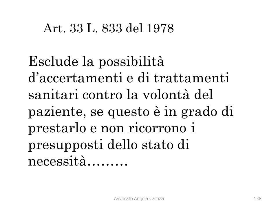 138 Art. 33 L. 833 del 1978 Esclude la possibilità d'accertamenti e di trattamenti sanitari contro la volontà del paziente, se questo è in grado di pr