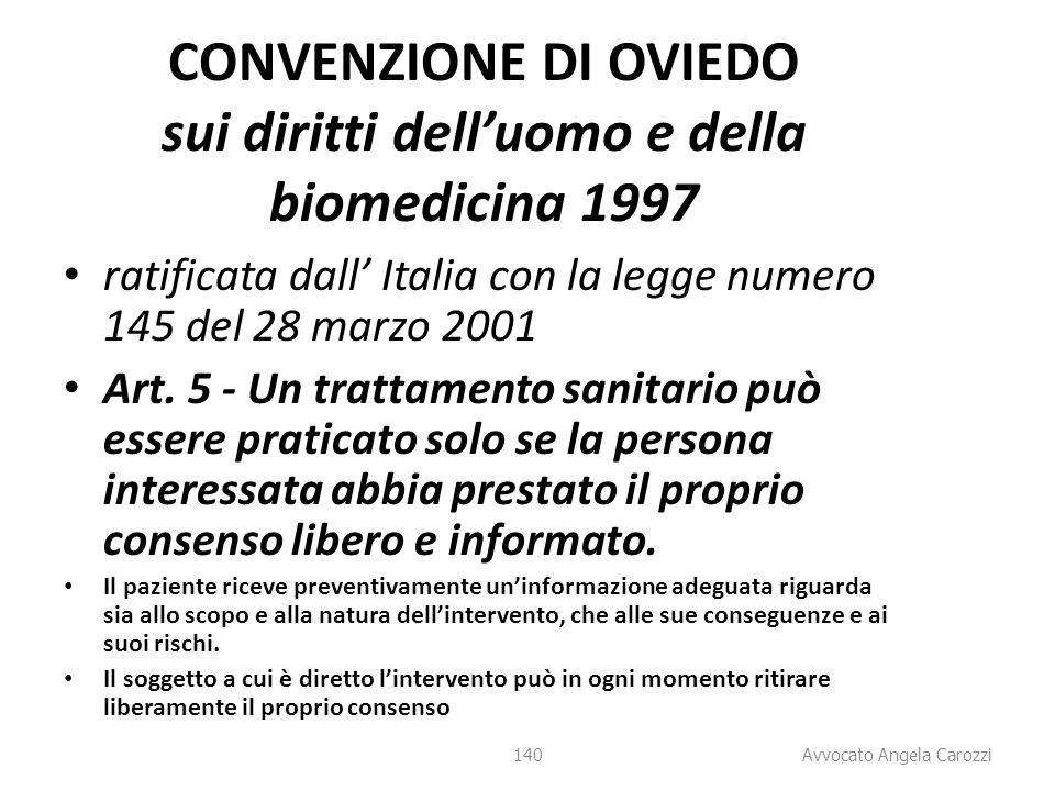 140 CONVENZIONE DI OVIEDO sui diritti dell'uomo e della biomedicina 1997 ratificata dall' Italia con la legge numero 145 del 28 marzo 2001 Art. 5 - Un