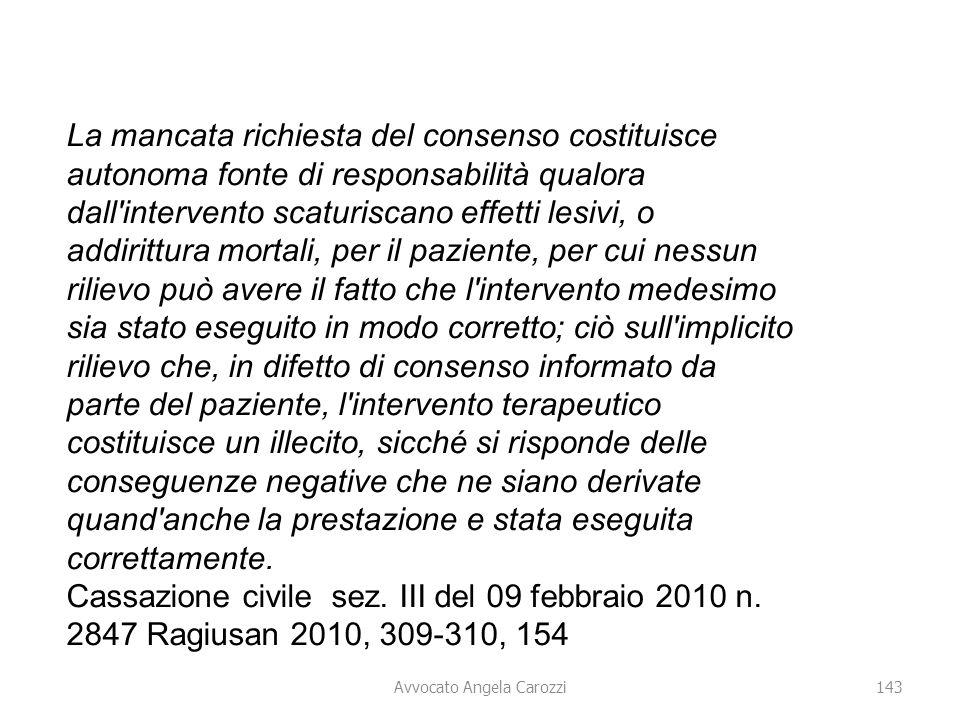 143 Avvocato Angela Carozzi La mancata richiesta del consenso costituisce autonoma fonte di responsabilità qualora dall'intervento scaturiscano effett